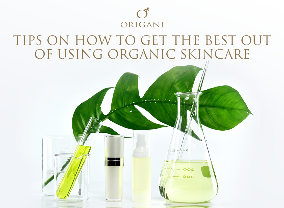 Tips On How To Get The Best Out Of Using Organic Skincare
