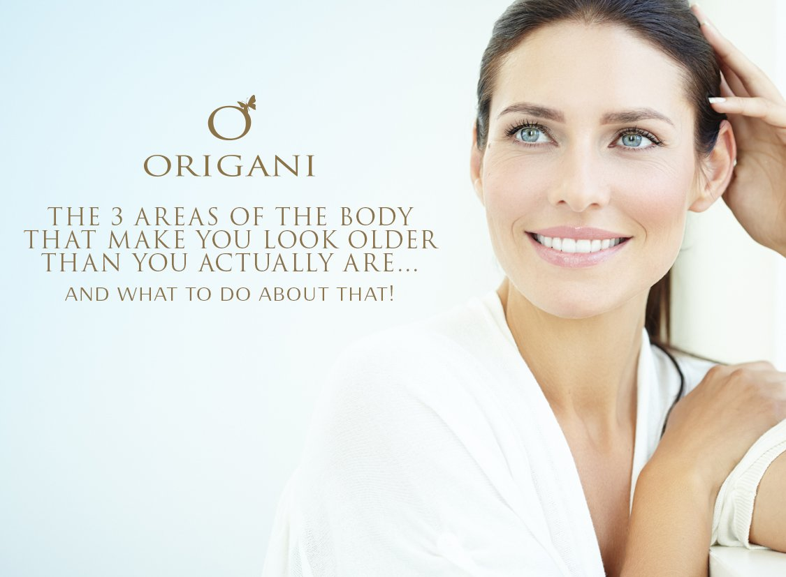 Origani The 3 Areas Of The Body That Make You Look Older Than You Actually Are